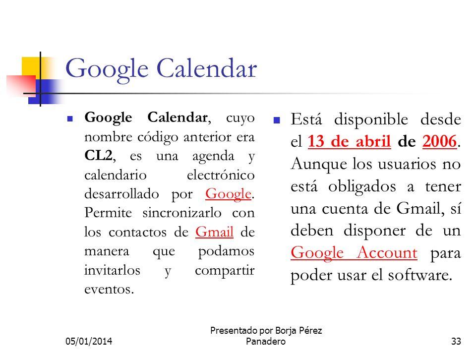 05/01/2014 Presentado por Borja Pérez Panadero32 Demostración del Google Talk Os haré una demostración de Google Talk con la ayuda súper generosa de k