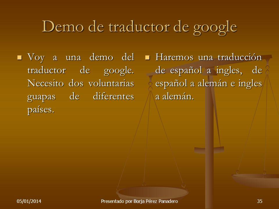 05/01/2014 Presentado por Borja Pérez Panadero34 Traductor de Google 'Google Translate' es un servicio proporcionado por Google Inc para traducir una