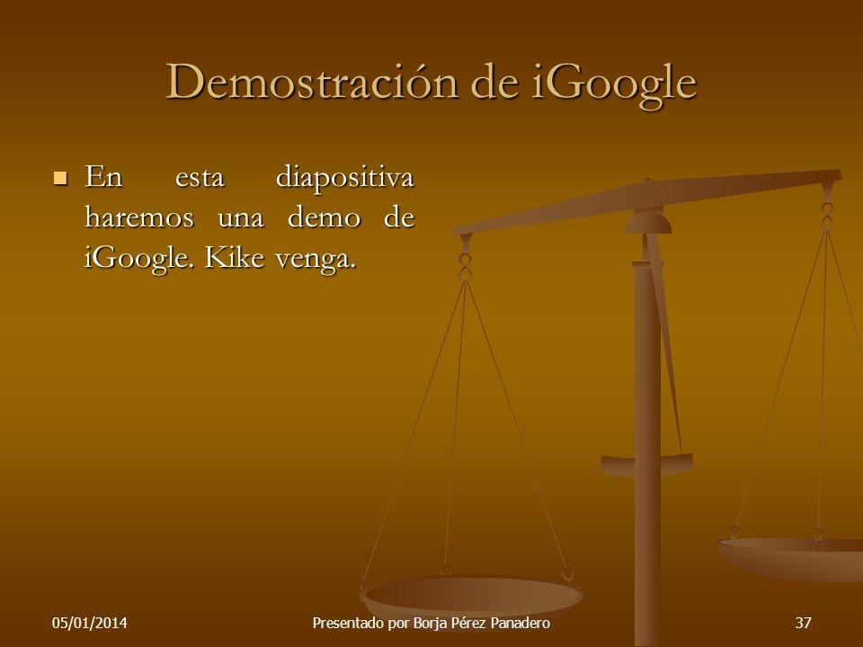 05/01/2014Presentado por Borja Pérez Panadero36 iGoogle iGoogle (anteriormente: Página principal personalizada de Google), un servicio de Google, es u