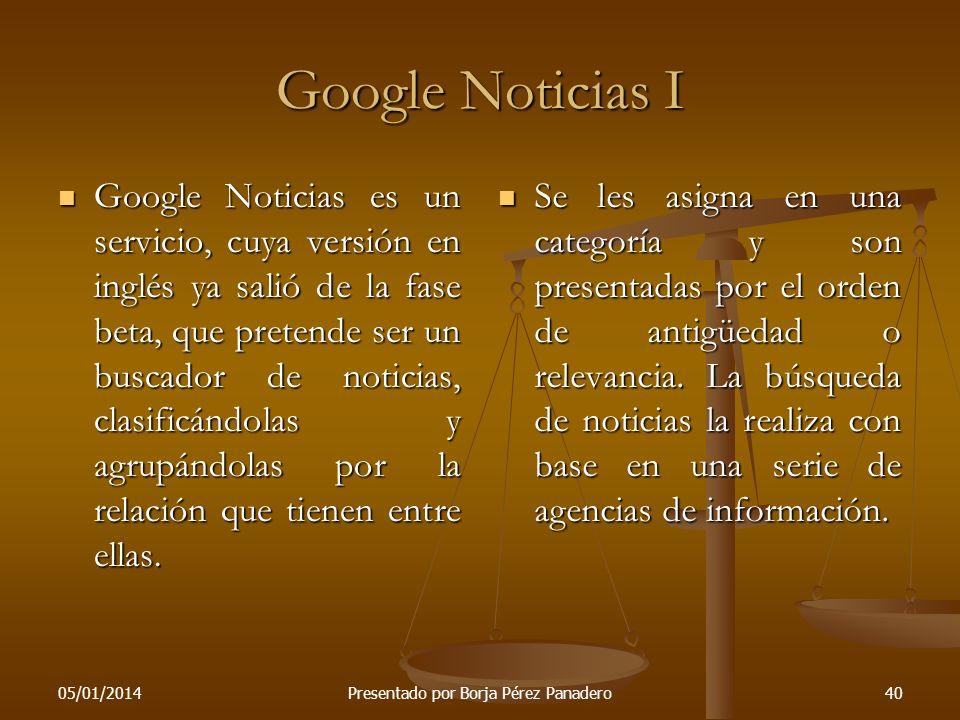 05/01/2014Presentado por Borja Pérez Panadero39 Google Directorio Google Directorio es un directorio web basado en dmoz, sobre el que se añade ordenam
