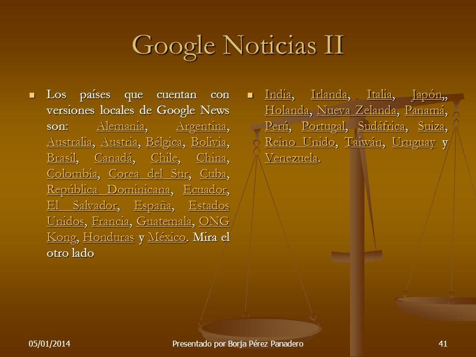 05/01/2014Presentado por Borja Pérez Panadero40 Google Noticias I Google Noticias es un servicio, cuya versión en inglés ya salió de la fase beta, que