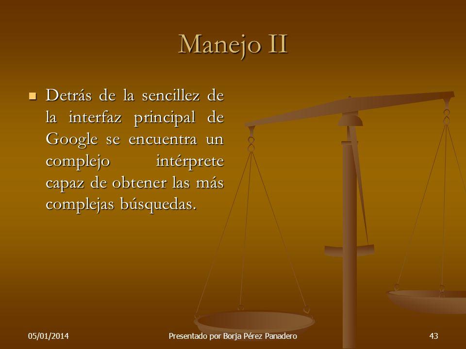 05/01/2014Presentado por Borja Pérez Panadero42 Manejo I Al llegar a la página principal del buscador destaca la simplicidad de su interfaz, donde se