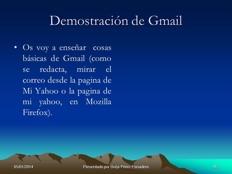 05/01/2014Presentado por Borja Pérez Panadero44 Google mail o Gmail Google Mail o Gmail es el servicio que tiene la empresa Google desde hace 5 años (