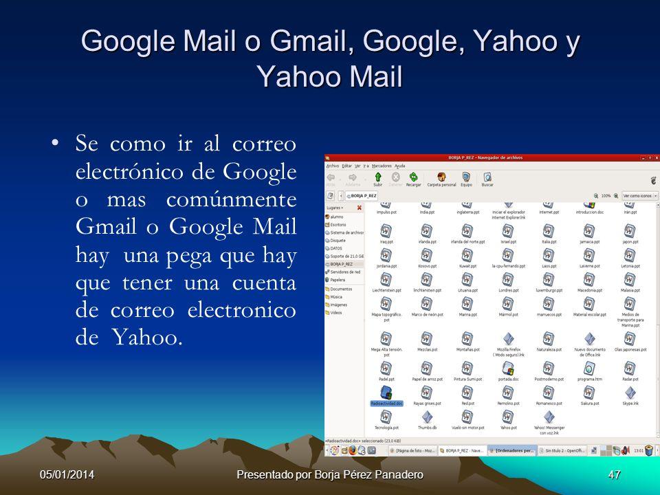 05/01/2014Presentado por Borja Pérez Panadero46 ¿Cómo crear una cuenta en Gmail? En la creación es básicamente lo mismo en todas en mayor o en menor m