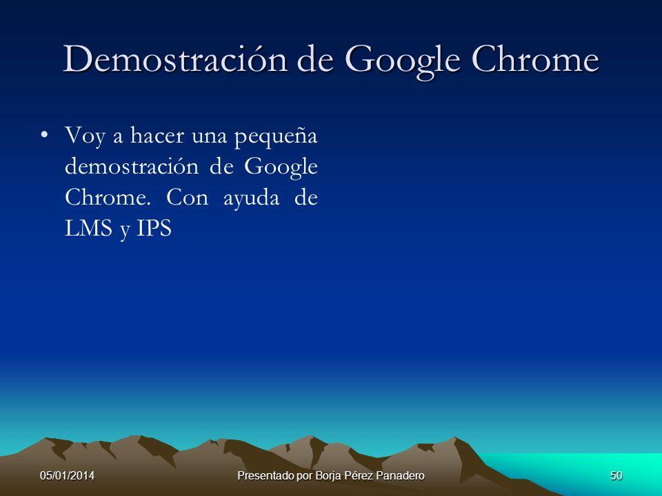 05/01/2014Presentado por Borja Pérez Panadero49 Google Chrome Google Chrome es un navegador web desarrollado por Google y compilado con base en compon