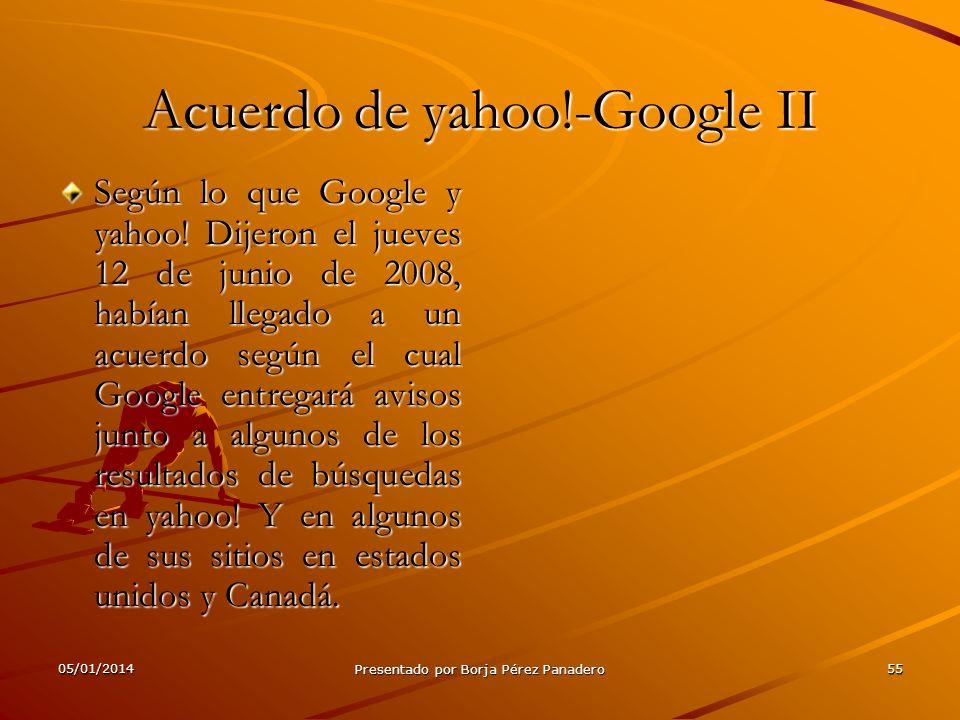 05/01/2014 Presentado por Borja Pérez Panadero 54 Acuerdo de yahoo!-Google I Yahoo! Para Enfrentar Las Propuestas De Compra Ha Entrado En Alianza Con