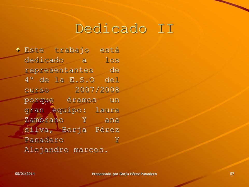 05/01/2014 Presentado por Borja Pérez Panadero 56 Dedicado I Esta presentación esta dedicada a los Creadores de Yahoo y Google, a Kike, al vicepreside