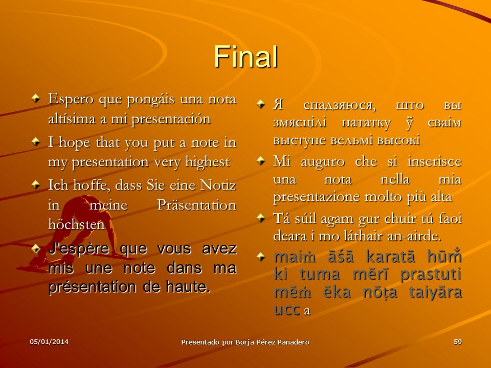 05/01/2014 Presentado por Borja Pérez Panadero 58 Agradecimientos Le agradezco este trabajo a Kike, a Juan Antonio, a Miguel Angel y a los presentes