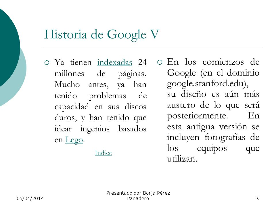 05/01/2014 Presentado por Borja Pérez Panadero8 Historia de Google IV La Base de Datos está alojada en un ordenador Sun Ultra II con 28GB de disco dur