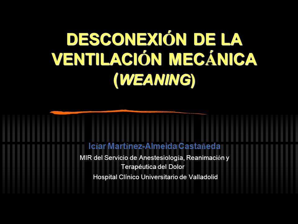 Introducci ó n (I) Weaning o destete: proceso de retirada de la ventilaci ó n mec á nica no necesidad del respirador no necesidad del TET = extubaci ó n Weaning de rutina: desconexi ó n en < 24 h.