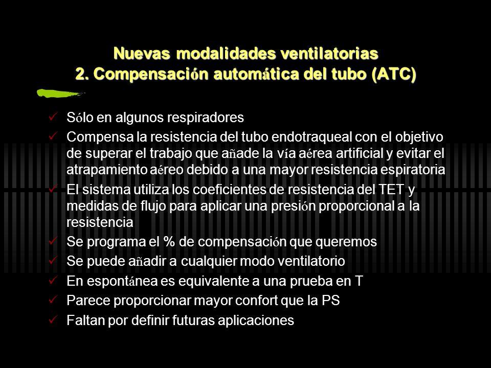 Nuevas modalidades ventilatorias 2. Compensaci ó n autom á tica del tubo (ATC) S ó lo en algunos respiradores Compensa la resistencia del tubo endotra