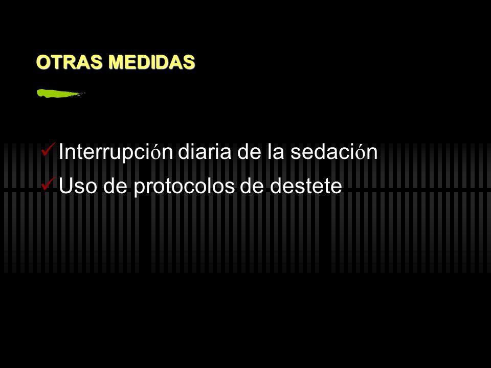 OTRAS MEDIDAS Interrupci ó n diaria de la sedaci ó n Uso de protocolos de destete