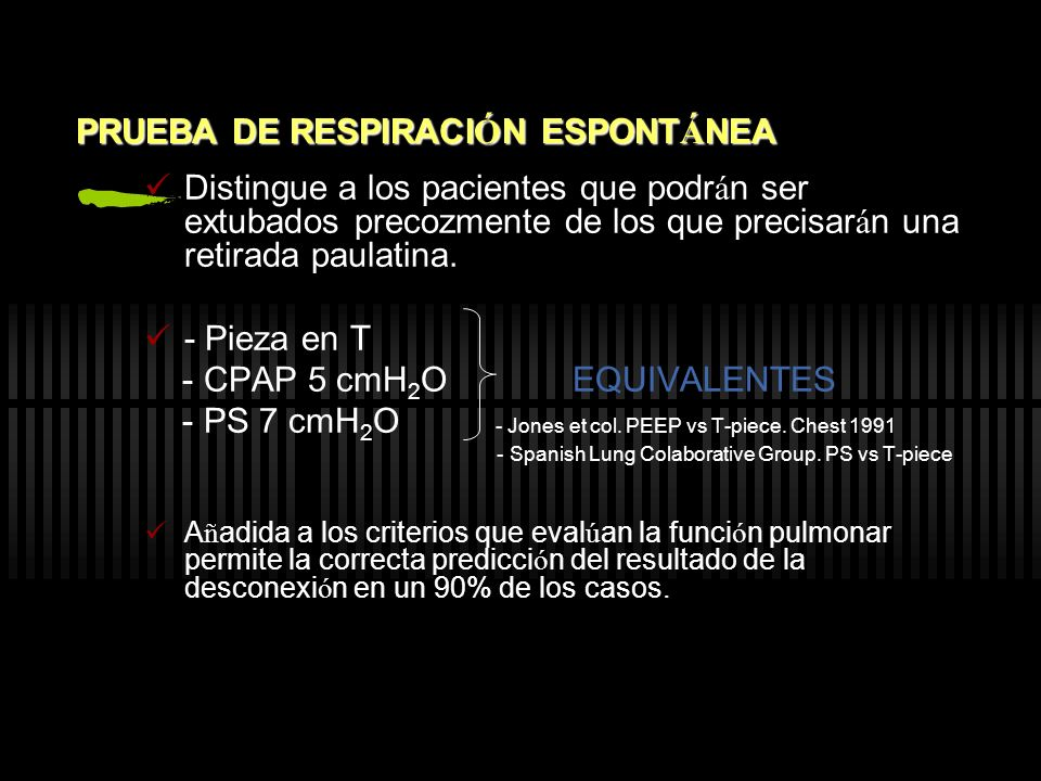 Presi ó n de Soporte Se disminuye la PS en 3-6 cm/H 2 O controlando siempre la FR y el VT PS 5-8 cm/H 2 O requiere el mismo trabajo respiratorio que en respiraci ó n espont á nea