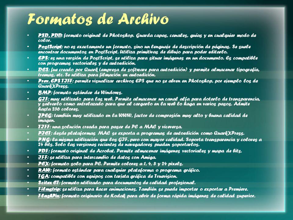 Formatos de Archivo PSD, PDD: formato original de Photoshop. Guarda capas, canales, guías y en cualquier modo de color. PostScript: no es exactamente