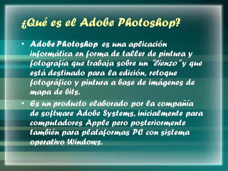 ¿Qué es el Adobe Photoshop? Adobe Photoshop es una aplicación informática en forma de taller de pintura y fotografía que trabaja sobre un