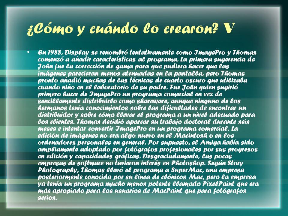 ¿Cómo y cuándo lo crearon? V En 1988, Display se renombró tentativamente como ImagePro y Thomas comenzó a añadir características al programa. La prime