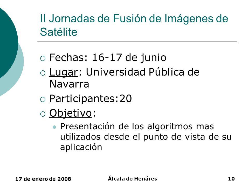 17 de enero de 2008 Álcala de Henáres10 II Jornadas de Fusión de Imágenes de Satélite Fechas: 16-17 de junio Lugar: Universidad Pública de Navarra Par