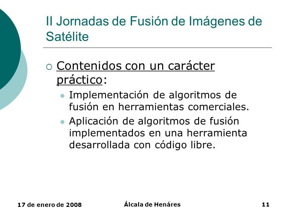 17 de enero de 2008 Álcala de Henáres11 II Jornadas de Fusión de Imágenes de Satélite Contenidos con un carácter práctico: Implementación de algoritmo