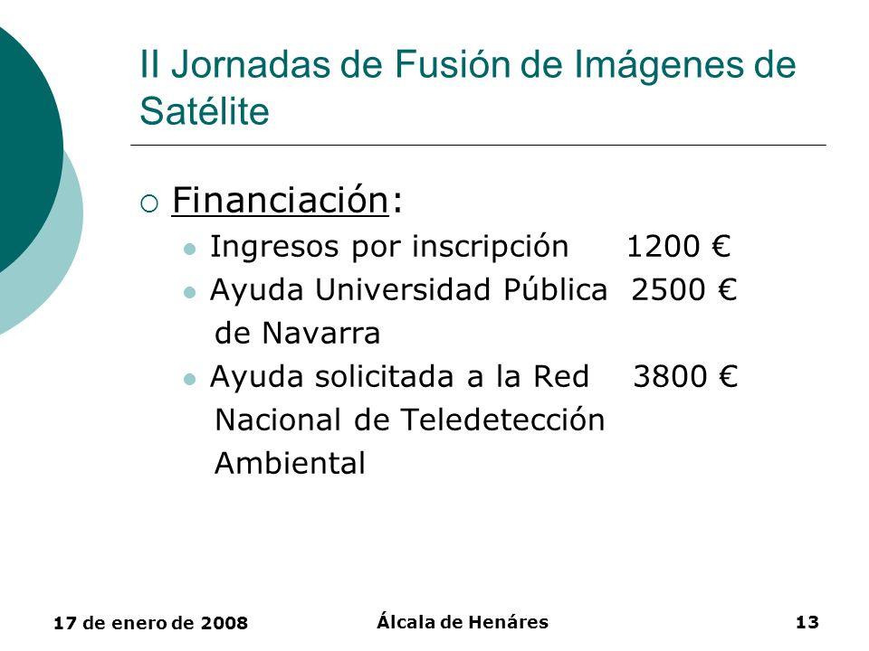 17 de enero de 2008 Álcala de Henáres13 II Jornadas de Fusión de Imágenes de Satélite Financiación: Ingresos por inscripción 1200 Ayuda Universidad Pú