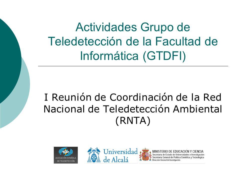 Actividades Grupo de Teledetección de la Facultad de Informática (GTDFI) I Reunión de Coordinación de la Red Nacional de Teledetección Ambiental (RNTA