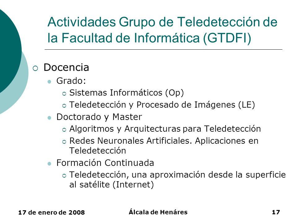 17 de enero de 2008 Álcala de Henáres17 Actividades Grupo de Teledetección de la Facultad de Informática (GTDFI) Docencia Grado: Sistemas Informáticos