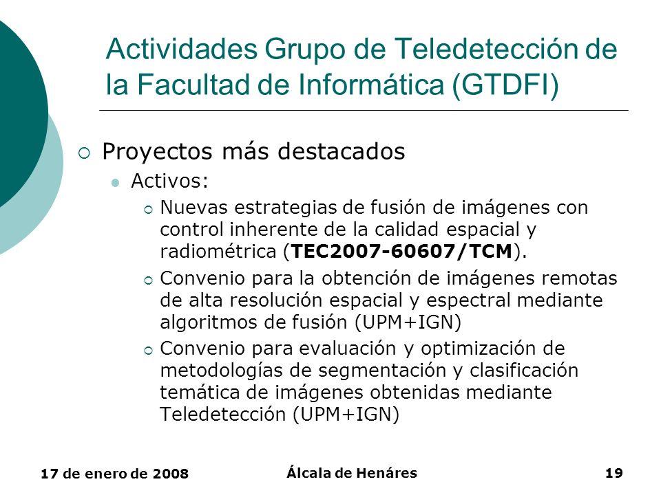 17 de enero de 2008 Álcala de Henáres19 Actividades Grupo de Teledetección de la Facultad de Informática (GTDFI) Proyectos más destacados Activos: Nue