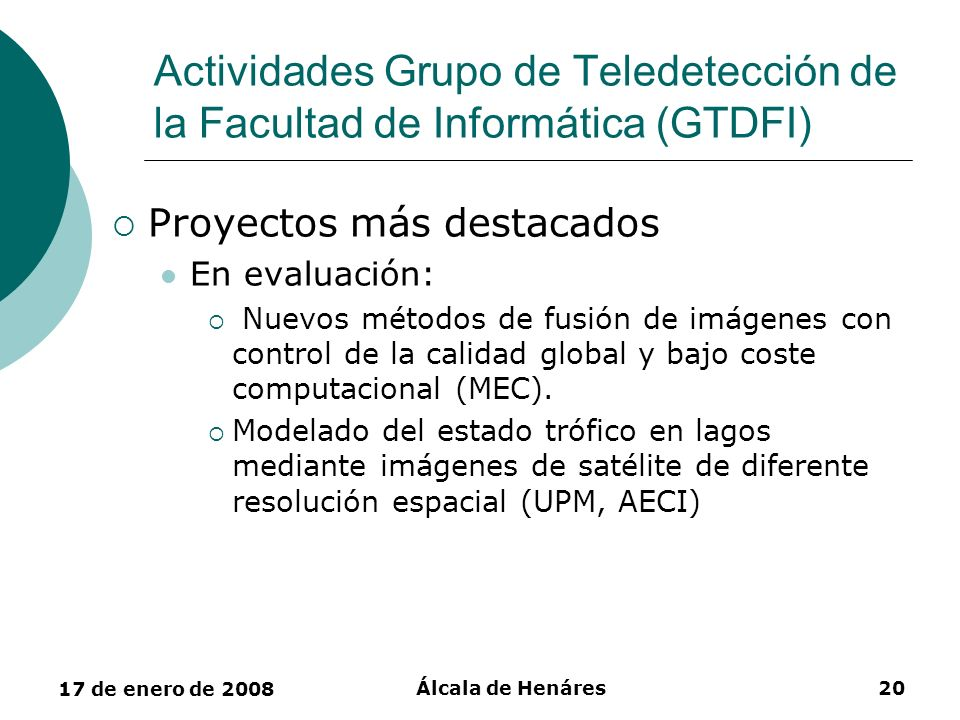 17 de enero de 2008 Álcala de Henáres20 Actividades Grupo de Teledetección de la Facultad de Informática (GTDFI) Proyectos más destacados En evaluació