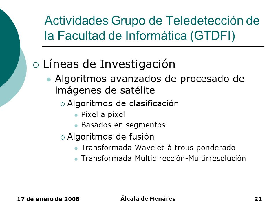 17 de enero de 2008 Álcala de Henáres21 Actividades Grupo de Teledetección de la Facultad de Informática (GTDFI) Líneas de Investigación Algoritmos av