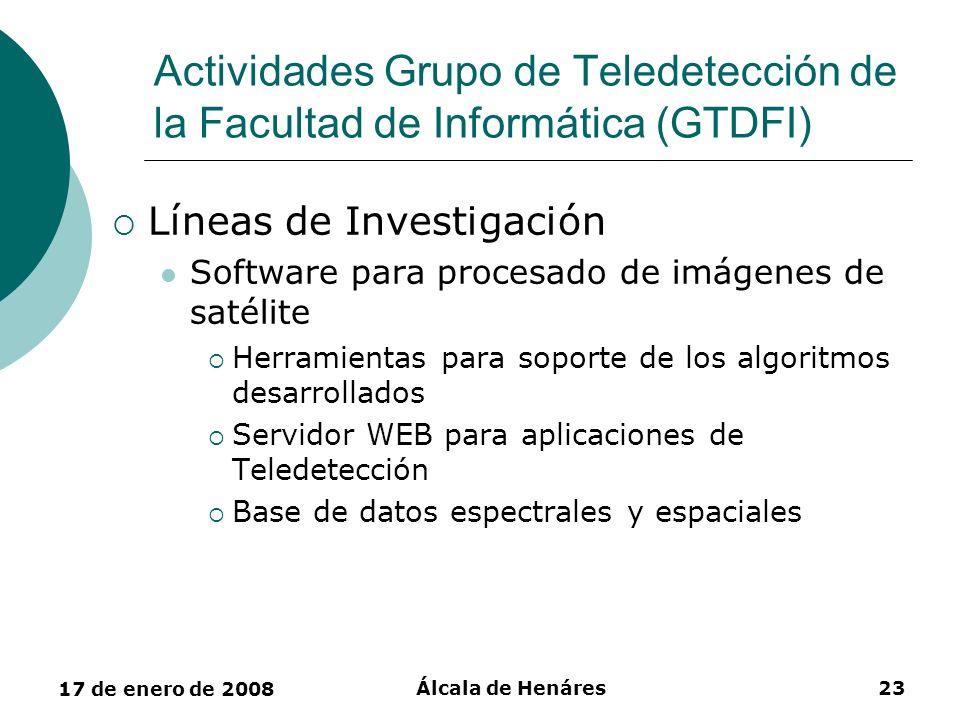 17 de enero de 2008 Álcala de Henáres23 Actividades Grupo de Teledetección de la Facultad de Informática (GTDFI) Líneas de Investigación Software para