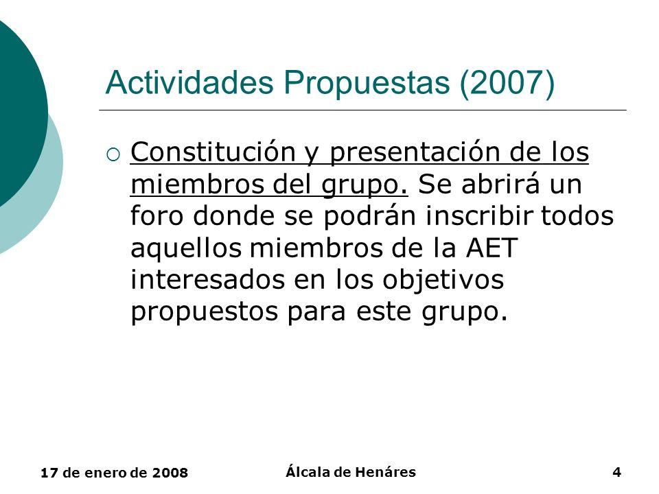 17 de enero de 2008 Álcala de Henáres4 Actividades Propuestas (2007) Constitución y presentación de los miembros del grupo. Se abrirá un foro donde se