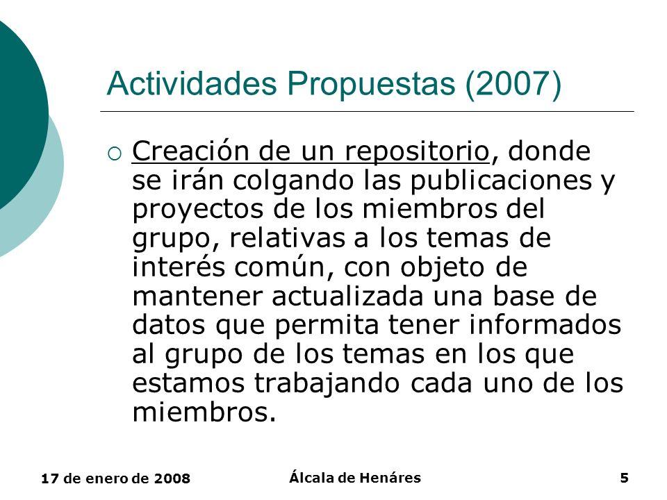17 de enero de 2008 Álcala de Henáres5 Actividades Propuestas (2007) Creación de un repositorio, donde se irán colgando las publicaciones y proyectos