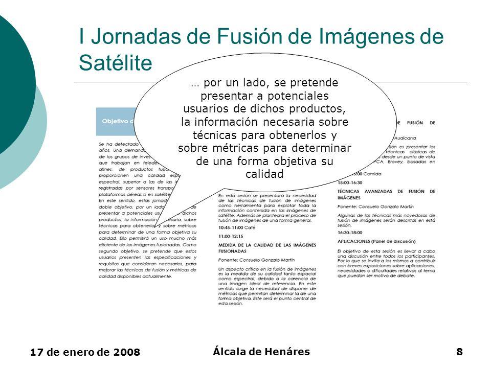 17 de enero de 2008 Álcala de Henáres8 I Jornadas de Fusión de Imágenes de Satélite … por un lado, se pretende presentar a potenciales usuarios de dic