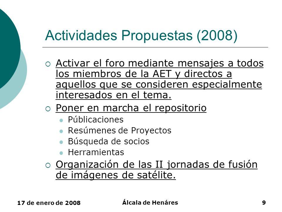 17 de enero de 2008 Álcala de Henáres9 Actividades Propuestas (2008) Activar el foro mediante mensajes a todos los miembros de la AET y directos a aqu