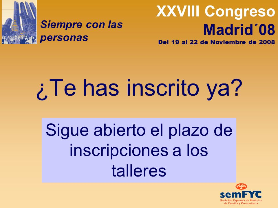 XXVIII Congreso Madrid´08 Siempre con las personas Del 19 al 22 de Noviembre de 2008 ¿Te has inscrito ya.
