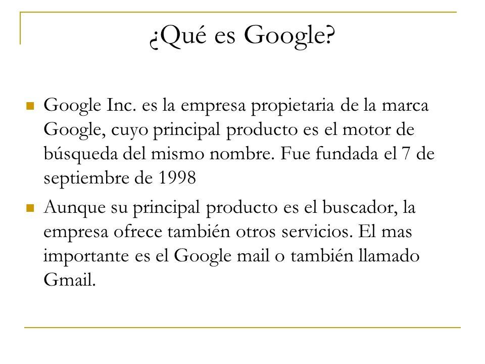 ¿Qué es Google? Google Inc. es la empresa propietaria de la marca Google, cuyo principal producto es el motor de búsqueda del mismo nombre. Fue fundad