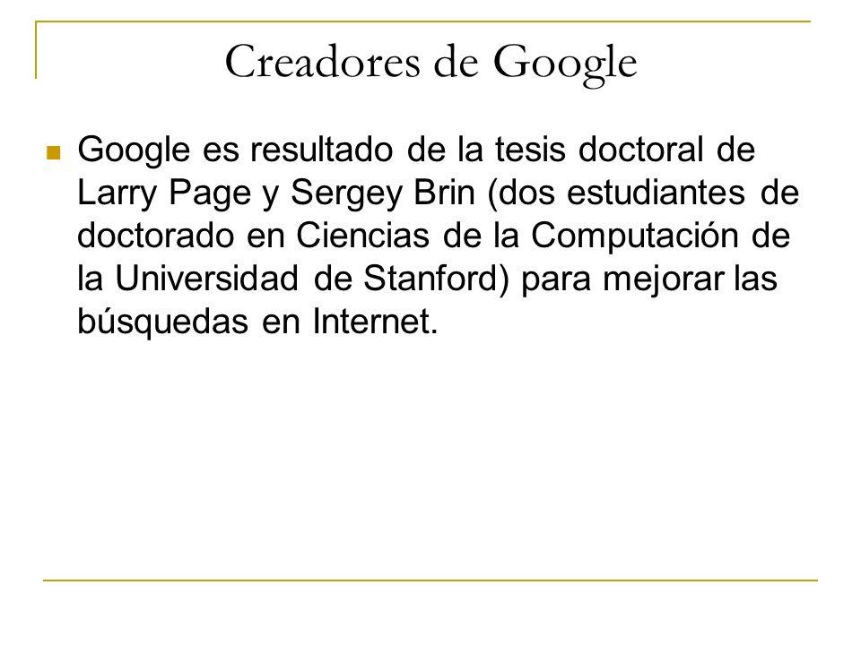 Creadores de Google Google es resultado de la tesis doctoral de Larry Page y Sergey Brin (dos estudiantes de doctorado en Ciencias de la Computación d