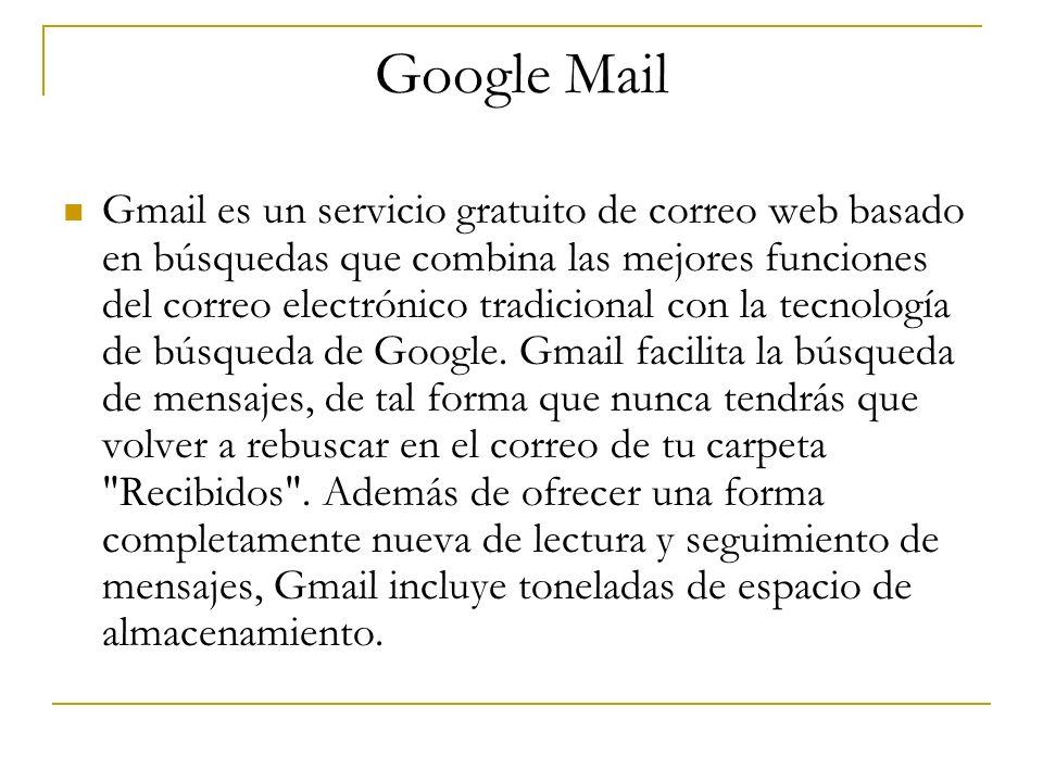 Google Mail Gmail es un servicio gratuito de correo web basado en búsquedas que combina las mejores funciones del correo electrónico tradicional con l