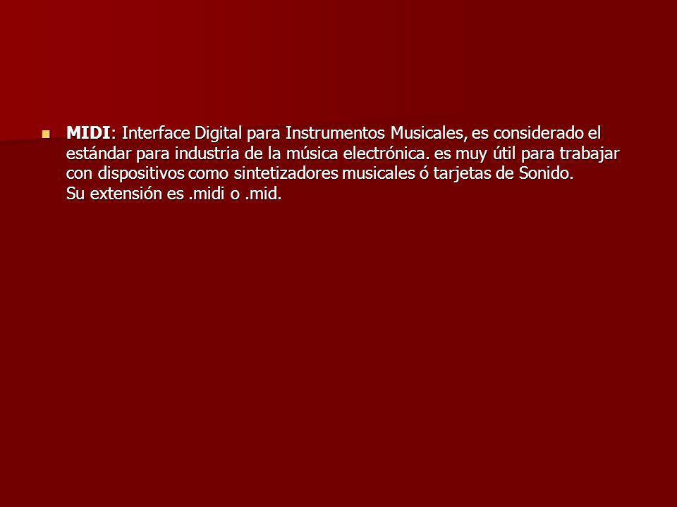 MIDI: Interface Digital para Instrumentos Musicales, es considerado el estándar para industria de la música electrónica. es muy útil para trabajar con
