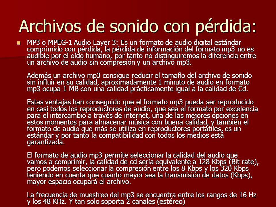 Archivos de sonido con pérdida: MP3 o MPEG-1 Audio Layer 3: Es un formato de audio digital estándar comprimido con pérdida, la pérdida de información