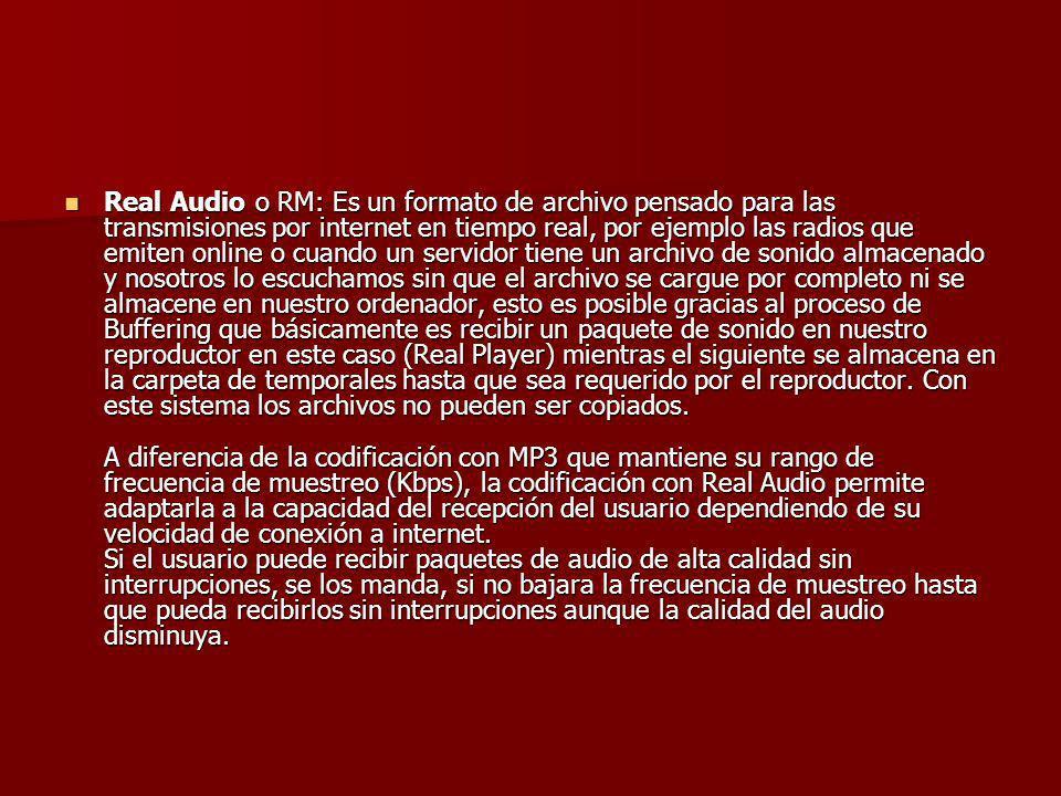 Real Audio o RM: Es un formato de archivo pensado para las transmisiones por internet en tiempo real, por ejemplo las radios que emiten online o cuand