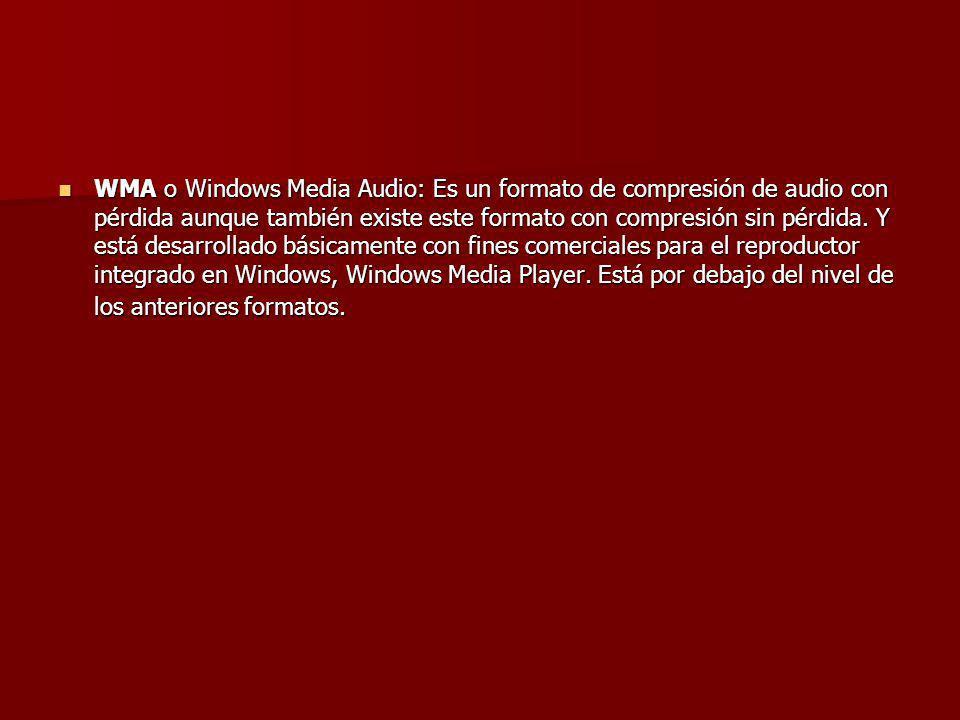 WMA o Windows Media Audio: Es un formato de compresión de audio con pérdida aunque también existe este formato con compresión sin pérdida. Y está desa