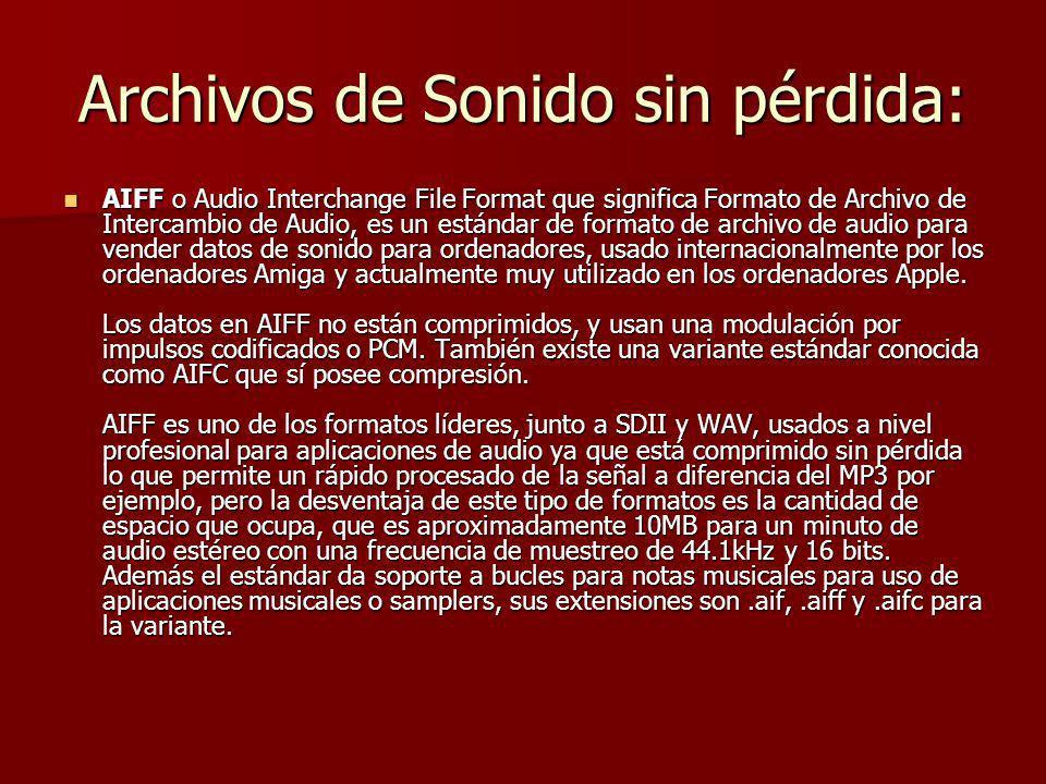 Archivos de Sonido sin pérdida: AIFF o Audio Interchange File Format que significa Formato de Archivo de Intercambio de Audio, es un estándar de forma