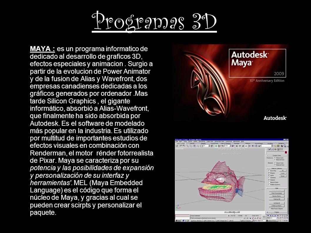 Programas 3D MAYA : es un programa informatico de dedicado al desarrollo de graficos 3D, efectos especiales y animacion. Surgio a partir de la evoluci