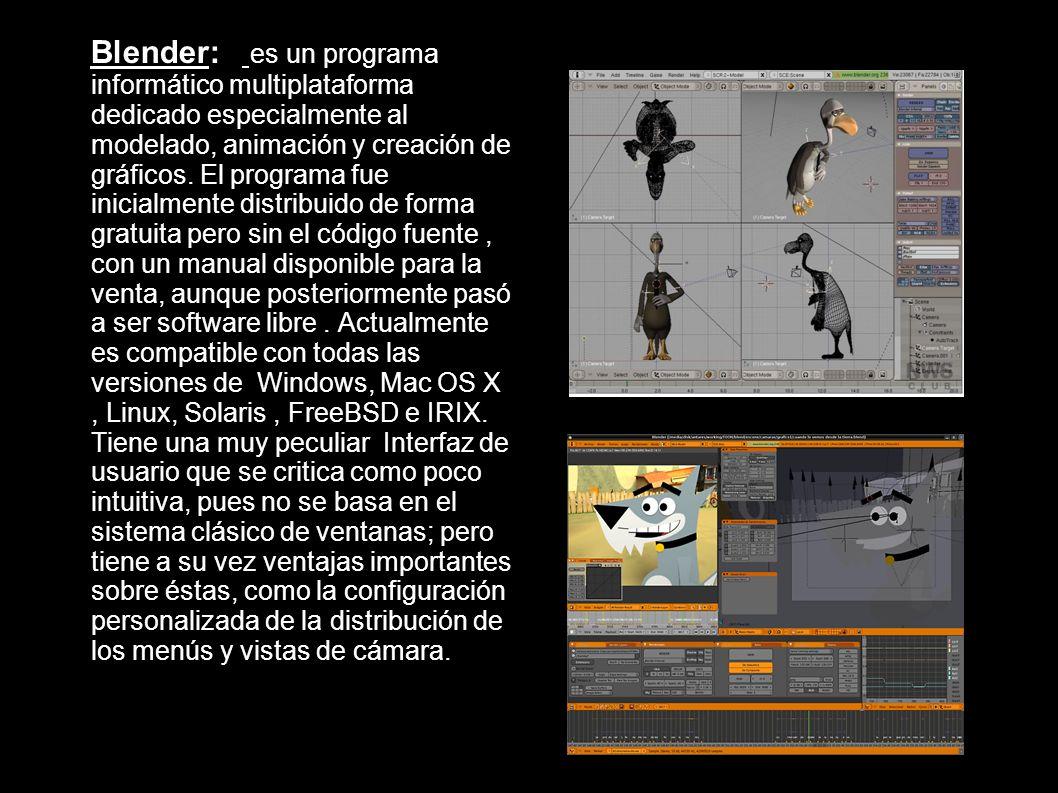 Blender: es un programa informático multiplataforma dedicado especialmente al modelado, animación y creación de gráficos. El programa fue inicialmente