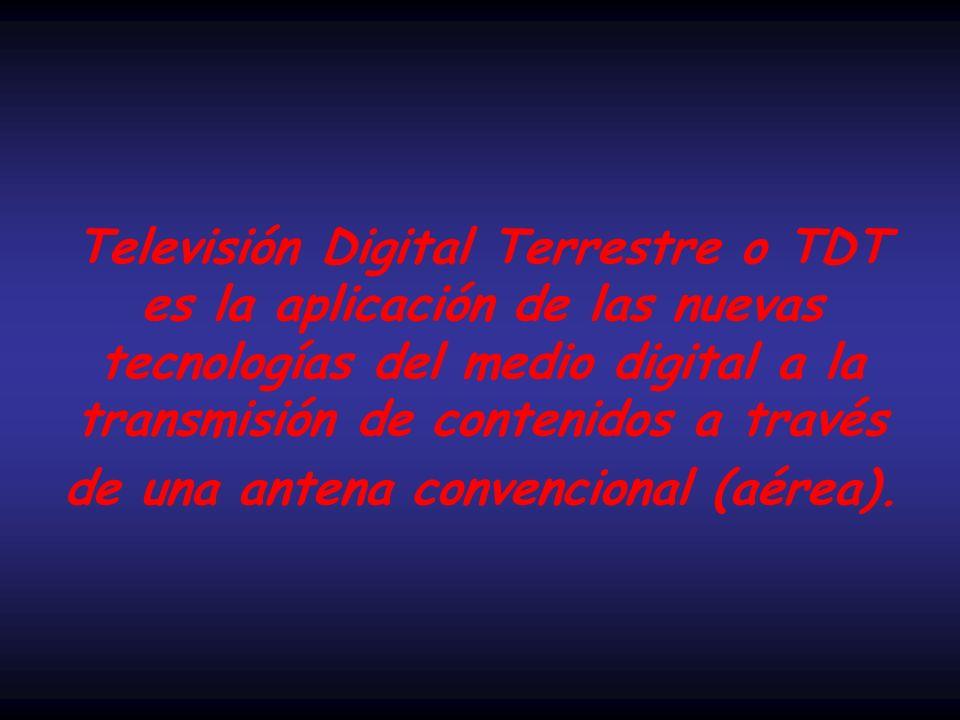 Televisión Digital Terrestre o TDT es la aplicación de las nuevas tecnologías del medio digital a la transmisión de contenidos a través de una antena convencional (aérea).