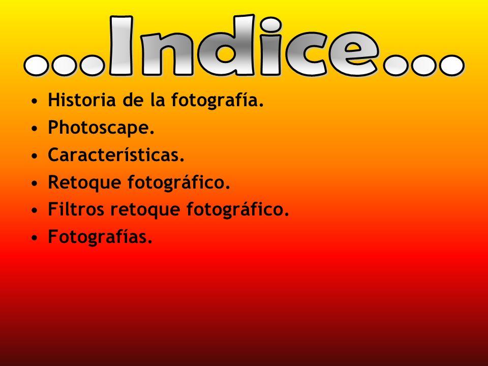 Historia de la fotografía. Photoscape. Características. Retoque fotográfico. Filtros retoque fotográfico. Fotografías.