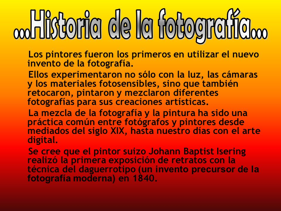 Los pintores fueron los primeros en utilizar el nuevo invento de la fotografía. Ellos experimentaron no sólo con la luz, las cámaras y los materiales