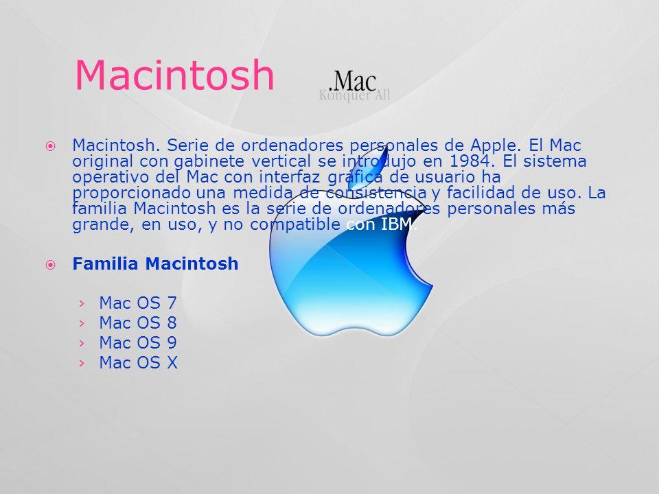 Macintosh. Serie de ordenadores personales de Apple. El Mac original con gabinete vertical se introdujo en 1984. El sistema operativo del Mac con inte