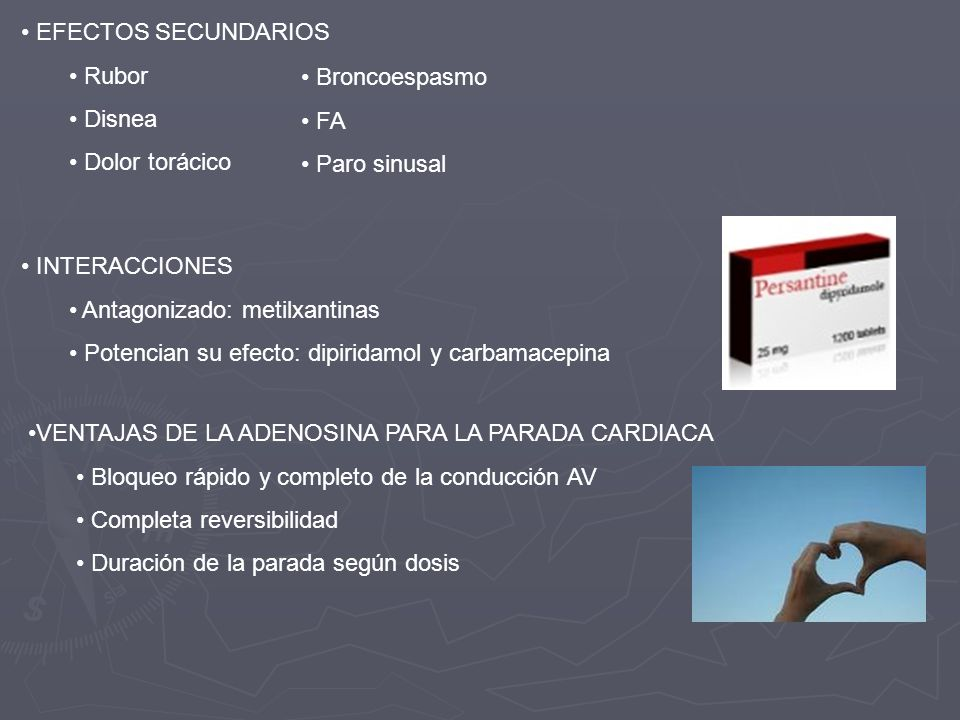 EFECTOS SECUNDARIOS Rubor Disnea Dolor torácico Broncoespasmo FA Paro sinusal INTERACCIONES Antagonizado: metilxantinas Potencian su efecto: dipiridam
