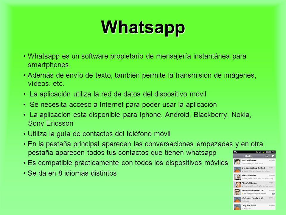 Whatsapp Whatsapp es un software propietario de mensajería instantánea para smartphones. Además de envío de texto, también permite la transmisión de i